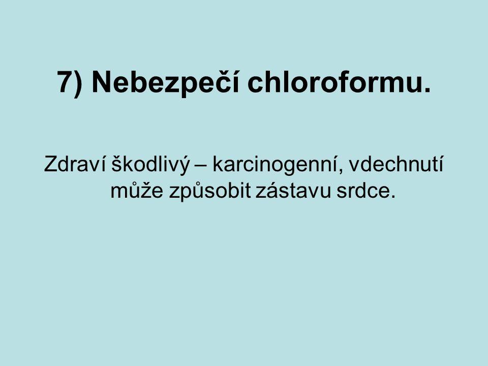 7) Nebezpečí chloroformu.