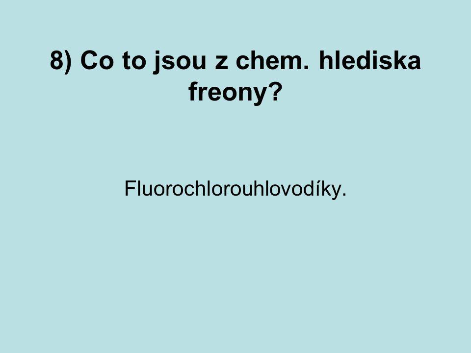 8) Co to jsou z chem. hlediska freony