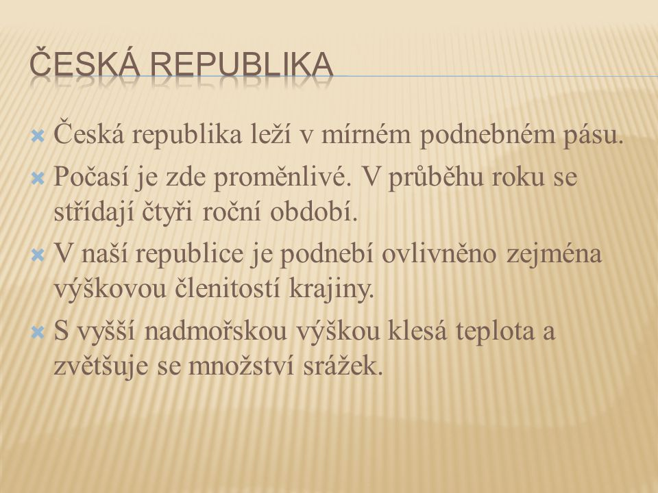 Česká republika Česká republika leží v mírném podnebném pásu.
