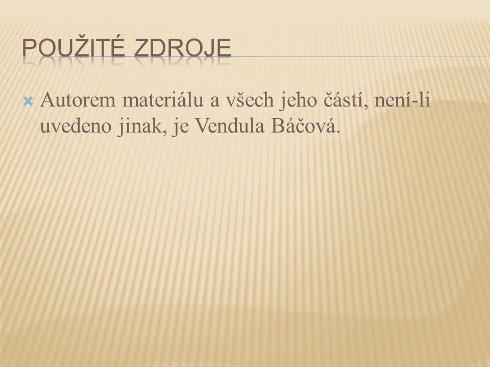 Použité zdroje Autorem materiálu a všech jeho částí, není-li uvedeno jinak, je Vendula Báčová.