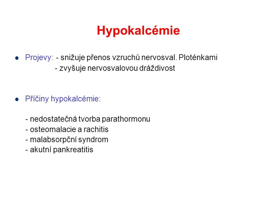 Hypokalcémie Projevy: - snižuje přenos vzruchů nervosval. Ploténkami