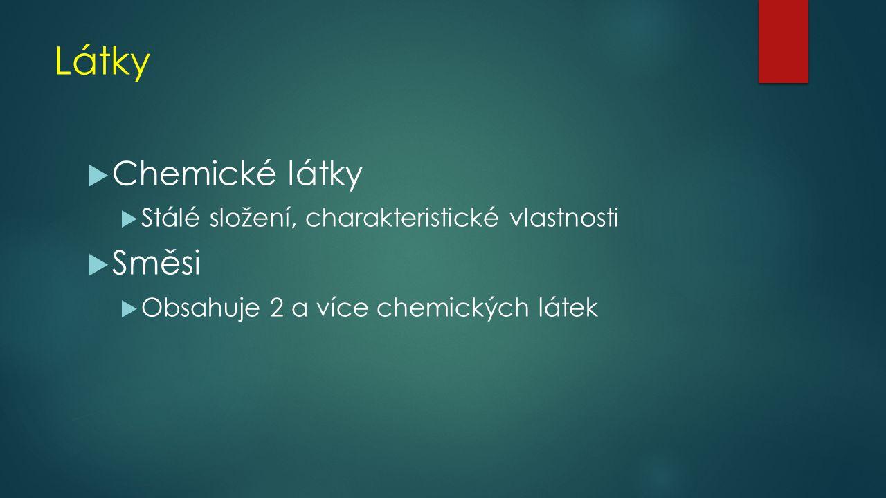 Látky Chemické látky Směsi Stálé složení, charakteristické vlastnosti