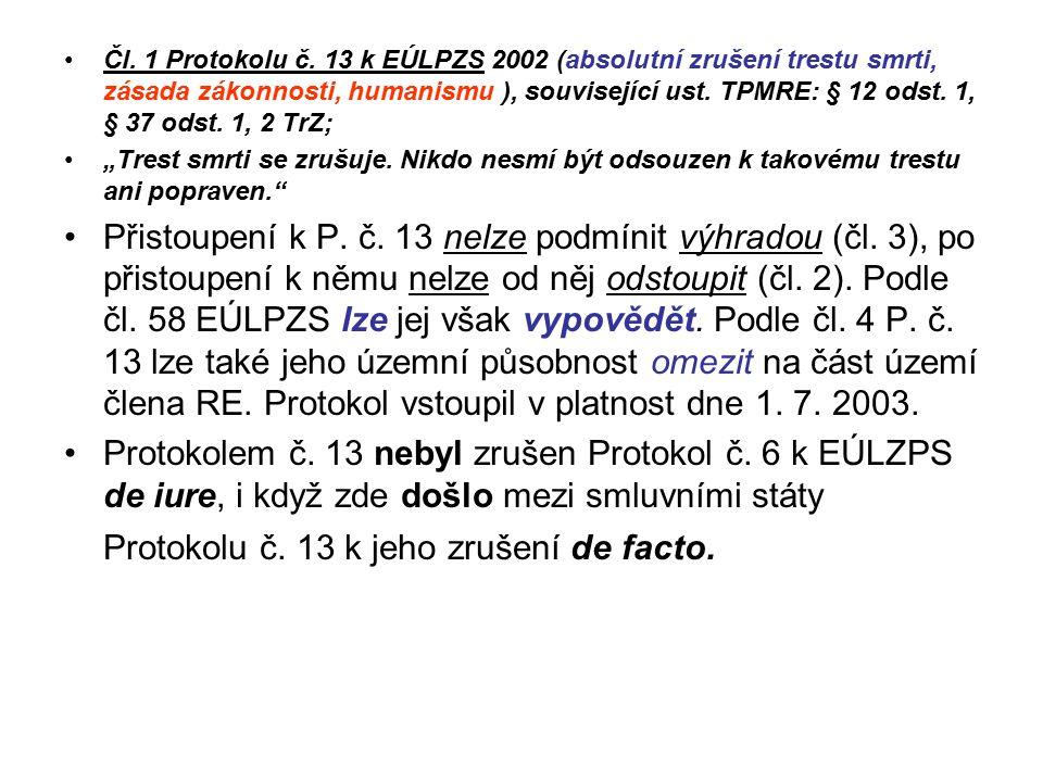 Čl. 1 Protokolu č. 13 k EÚLPZS 2002 (absolutní zrušení trestu smrti, zásada zákonnosti, humanismu ), související ust. TPMRE: § 12 odst. 1, § 37 odst. 1, 2 TrZ;