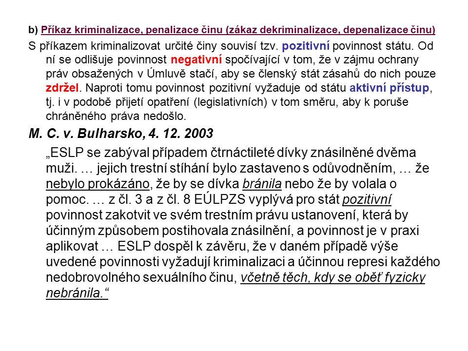 b) Příkaz kriminalizace, penalizace činu (zákaz dekriminalizace, depenalizace činu)