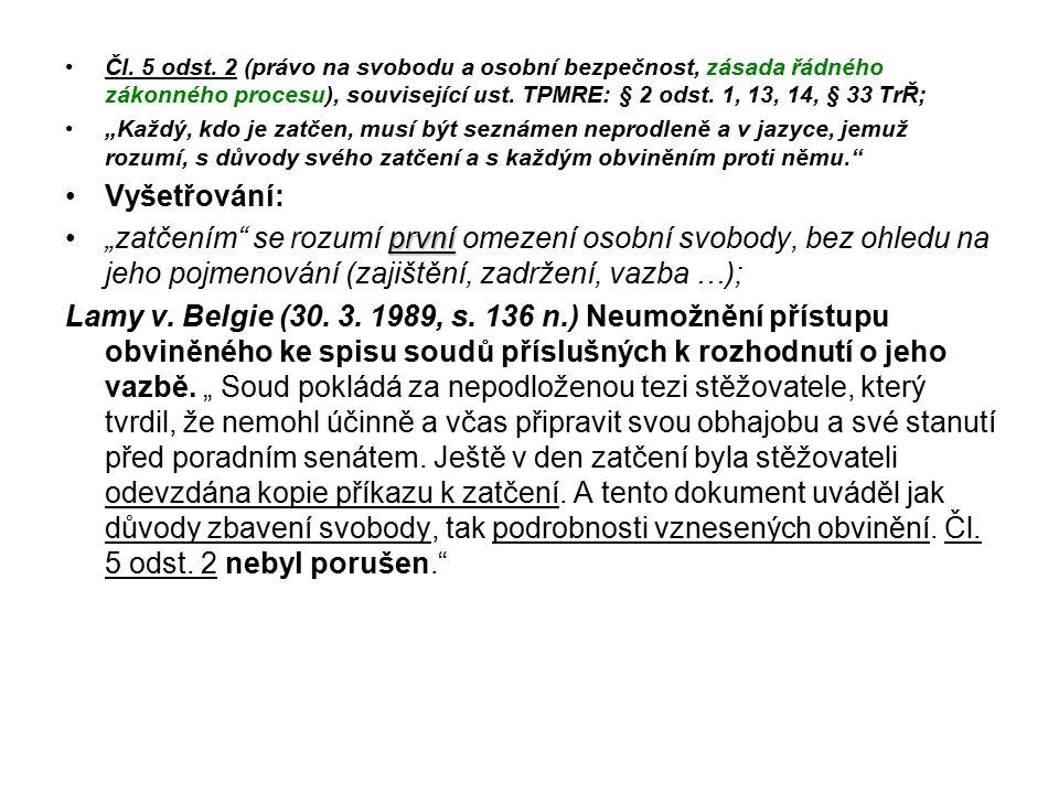 Čl. 5 odst. 2 (právo na svobodu a osobní bezpečnost, zásada řádného zákonného procesu), související ust. TPMRE: § 2 odst. 1, 13, 14, § 33 TrŘ;
