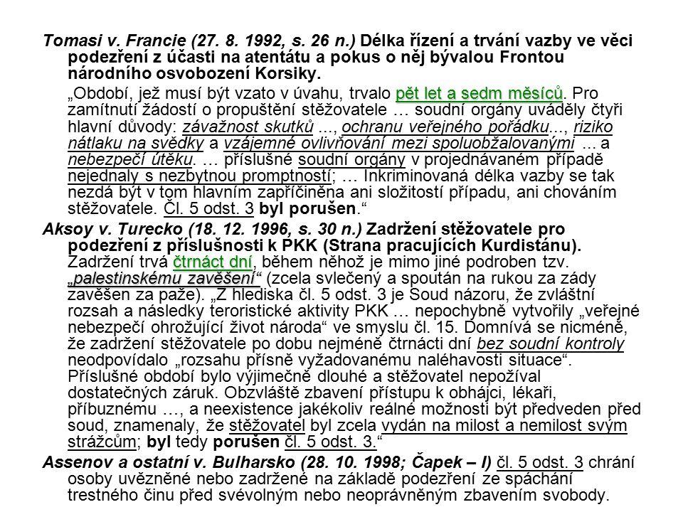 Tomasi v. Francie (27. 8. 1992, s. 26 n.) Délka řízení a trvání vazby ve věci podezření z účasti na atentátu a pokus o něj bývalou Frontou národního osvobození Korsiky.