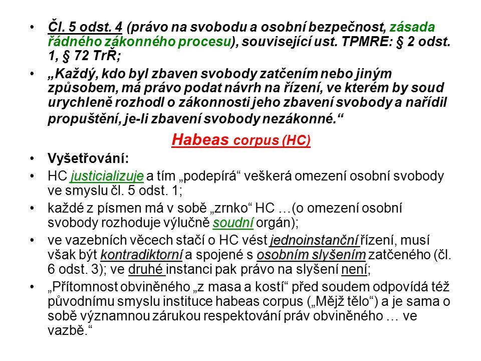 Čl. 5 odst. 4 (právo na svobodu a osobní bezpečnost, zásada řádného zákonného procesu), související ust. TPMRE: § 2 odst. 1, § 72 TrŘ;