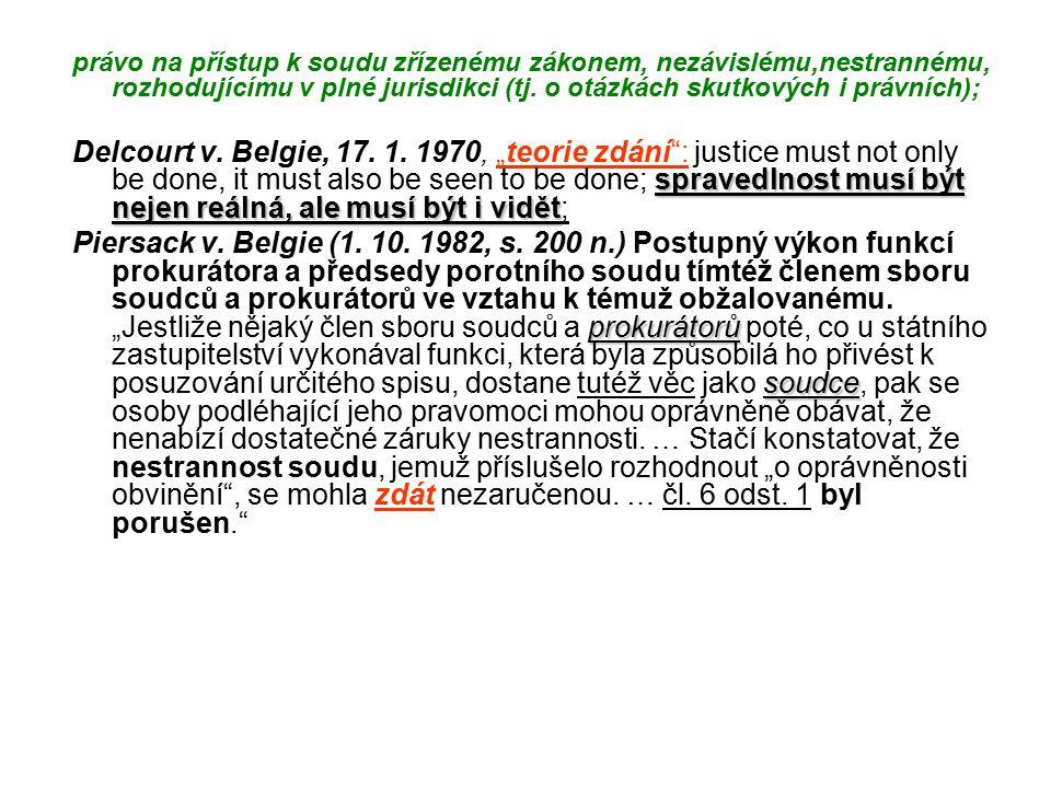 právo na přístup k soudu zřízenému zákonem, nezávislému,nestrannému, rozhodujícímu v plné jurisdikci (tj. o otázkách skutkových i právních);