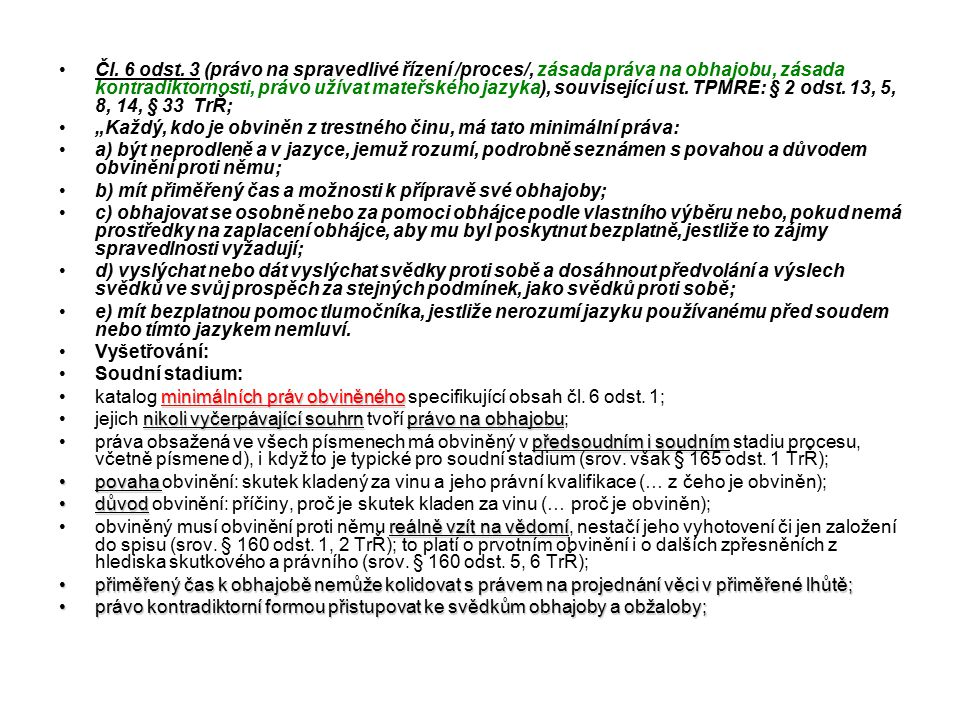 Čl. 6 odst. 3 (právo na spravedlivé řízení /proces/, zásada práva na obhajobu, zásada kontradiktornosti, právo užívat mateřského jazyka), související ust. TPMRE: § 2 odst. 13, 5, 8, 14, § 33 TrŘ;