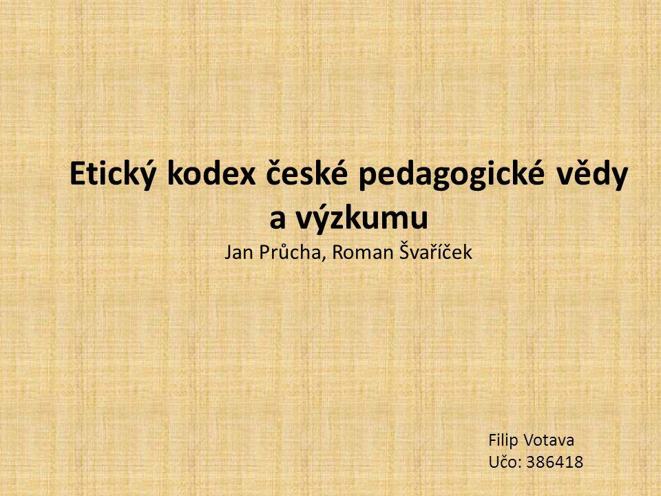Etický kodex české pedagogické vědy a výzkumu Jan Průcha, Roman Švaříček