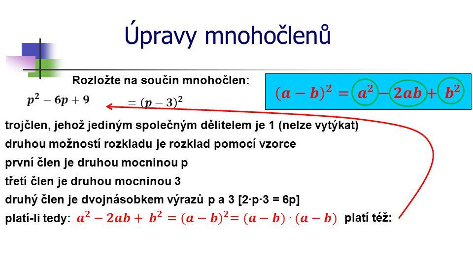 Úpravy mnohočlenů 𝒂−𝒃 𝟐 = 𝒂 𝟐 −𝟐𝒂𝒃+ 𝒃 𝟐