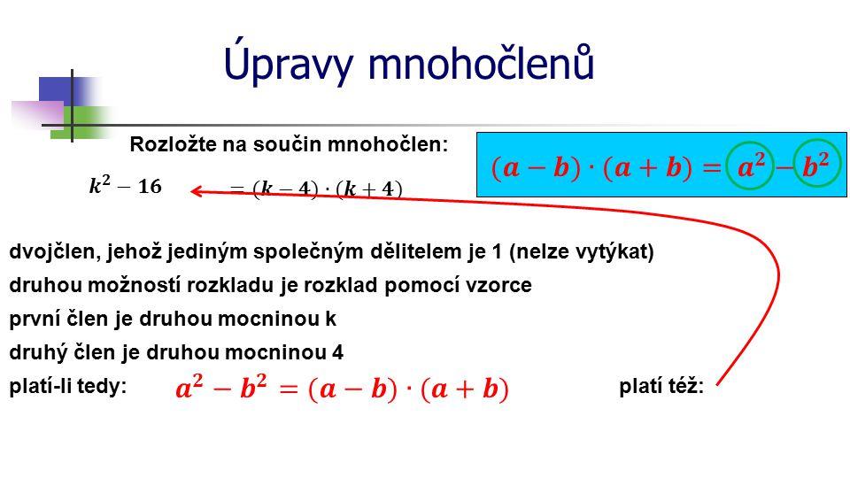 Úpravy mnohočlenů (𝒂−𝒃)∙(𝒂+𝒃)= 𝒂 𝟐 − 𝒃 𝟐 𝒂 𝟐 − 𝒃 𝟐 =(𝒂−𝒃)∙(𝒂+𝒃)