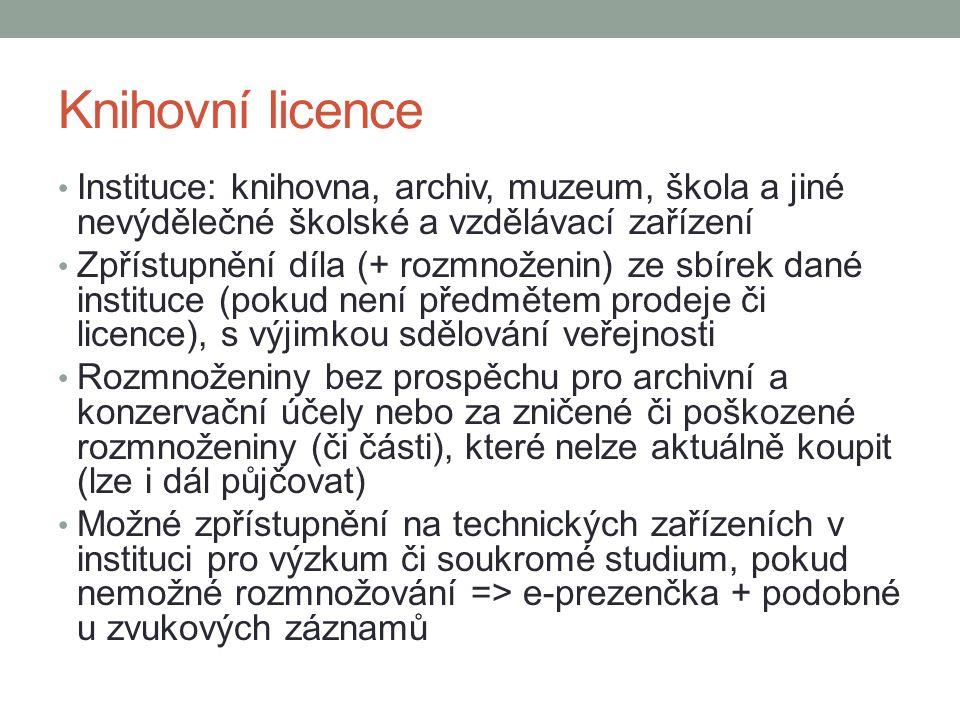 Knihovní licence Instituce: knihovna, archiv, muzeum, škola a jiné nevýdělečné školské a vzdělávací zařízení.