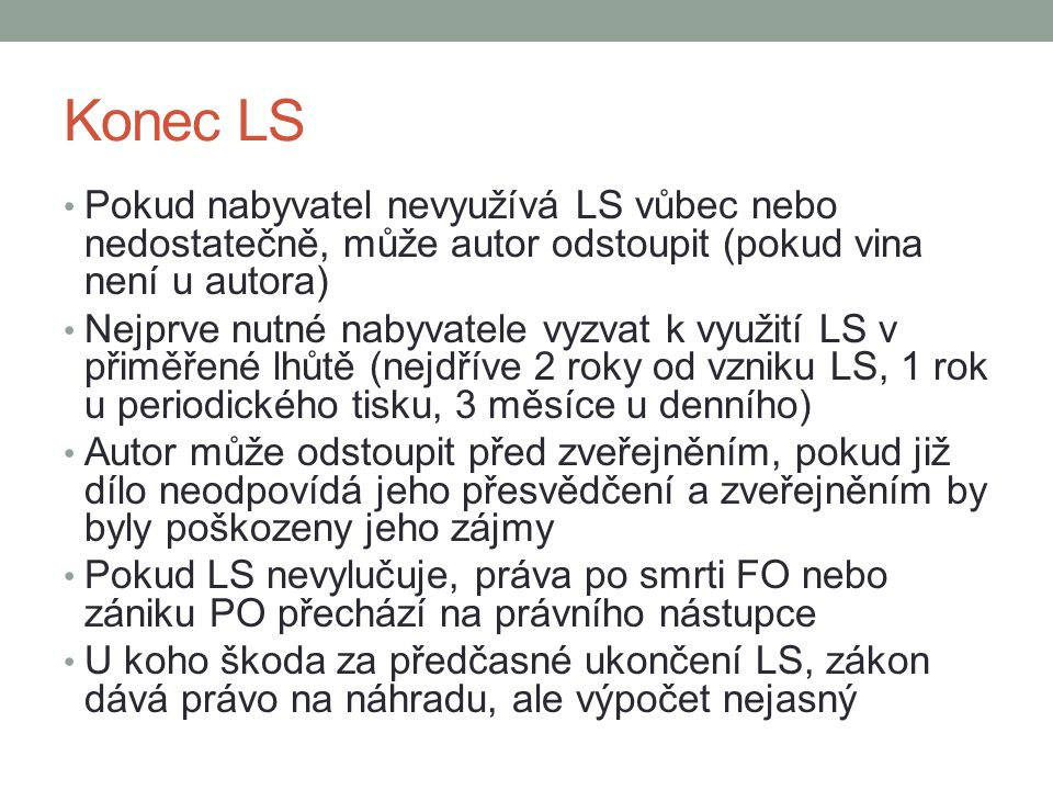 Konec LS Pokud nabyvatel nevyužívá LS vůbec nebo nedostatečně, může autor odstoupit (pokud vina není u autora)