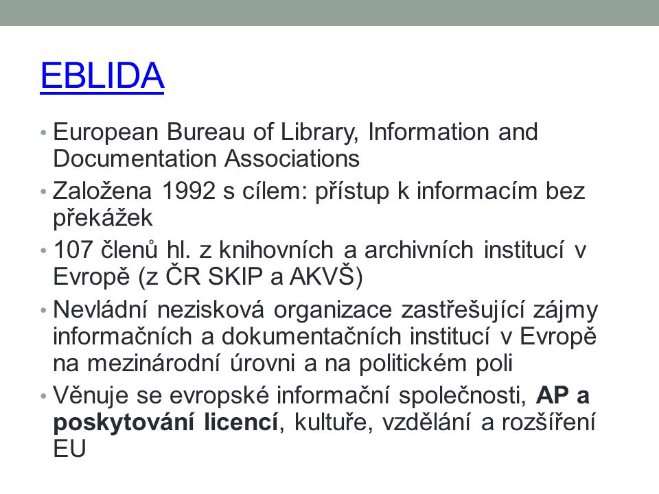 EBLIDA European Bureau of Library, Information and Documentation Associations. Založena 1992 s cílem: přístup k informacím bez překážek.