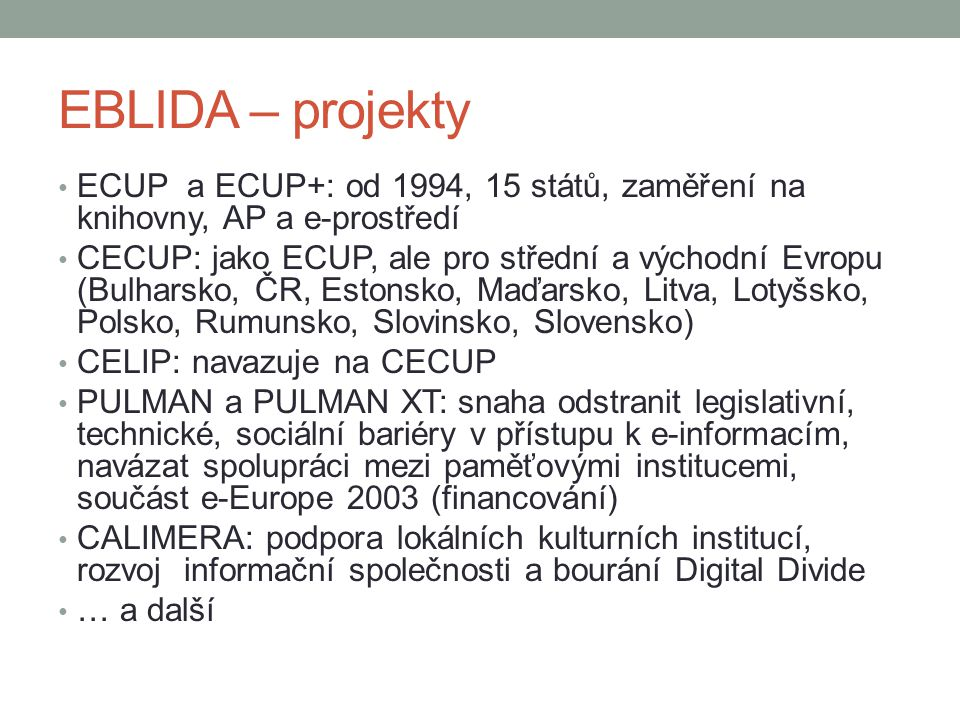 EBLIDA – projekty ECUP a ECUP+: od 1994, 15 států, zaměření na knihovny, AP a e-prostředí.