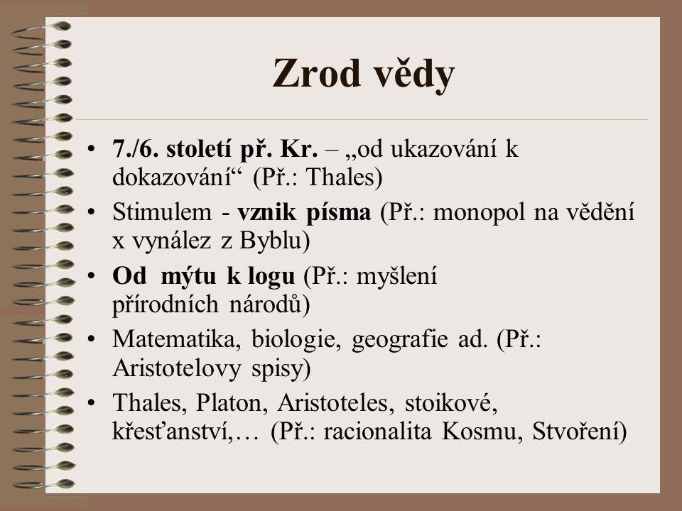 """Zrod vědy 7./6. století př. Kr. – """"od ukazování k dokazování (Př.: Thales) Stimulem - vznik písma (Př.: monopol na vědění x vynález z Byblu)"""