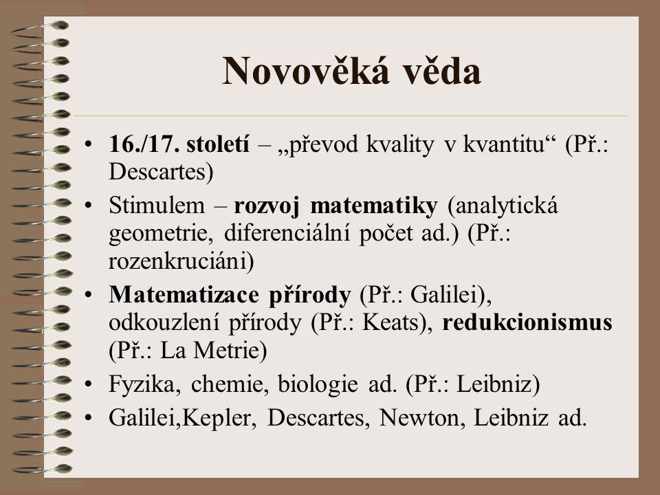 """Novověká věda 16./17. století – """"převod kvality v kvantitu (Př.: Descartes)"""
