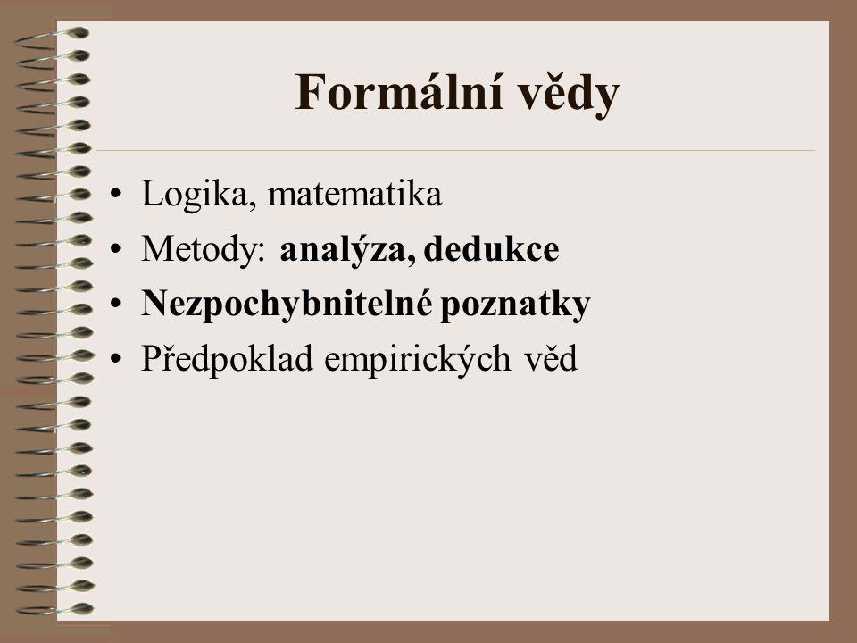 Formální vědy Logika, matematika Metody: analýza, dedukce