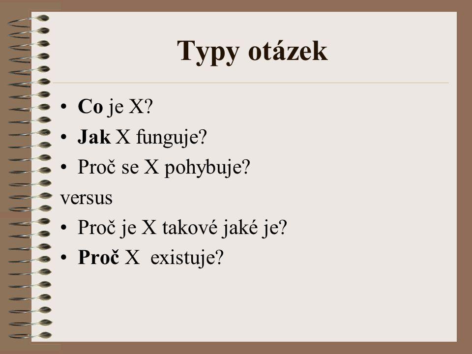 Typy otázek Co je X Jak X funguje Proč se X pohybuje versus