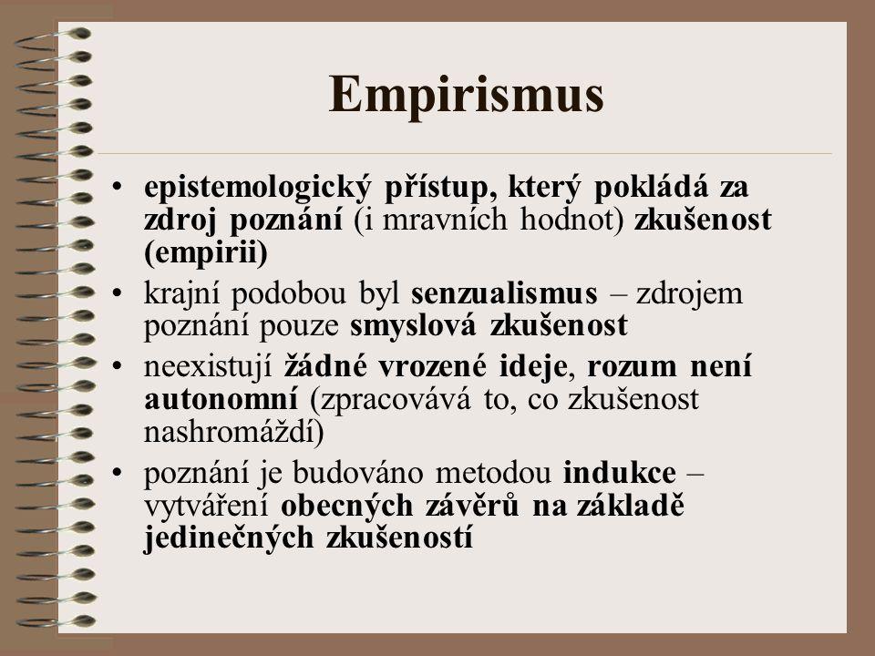 Empirismus epistemologický přístup, který pokládá za zdroj poznání (i mravních hodnot) zkušenost (empirii)
