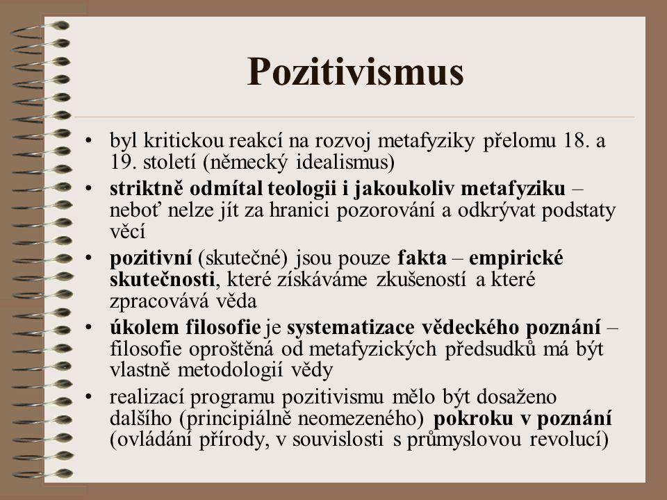 Pozitivismus byl kritickou reakcí na rozvoj metafyziky přelomu 18. a 19. století (německý idealismus)