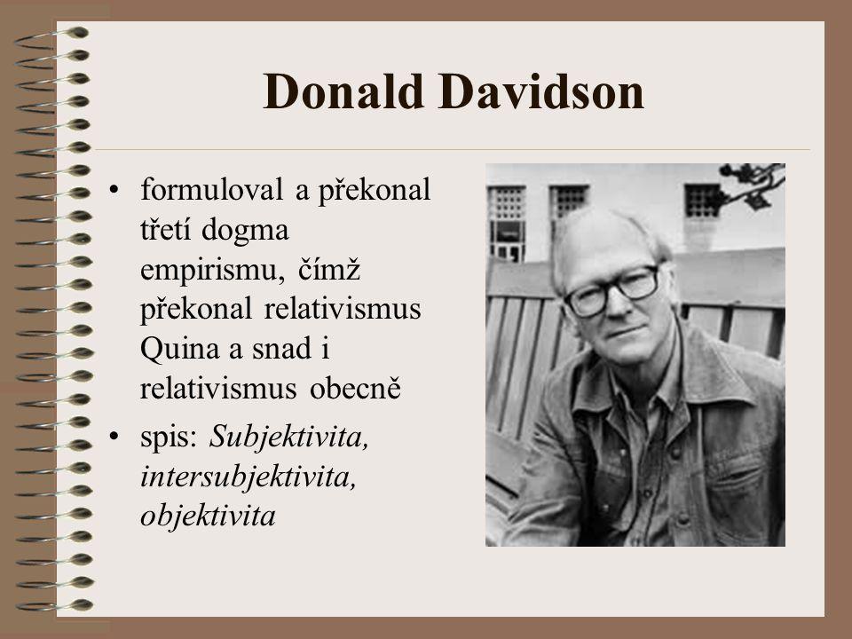 Donald Davidson formuloval a překonal třetí dogma empirismu, čímž překonal relativismus Quina a snad i relativismus obecně.