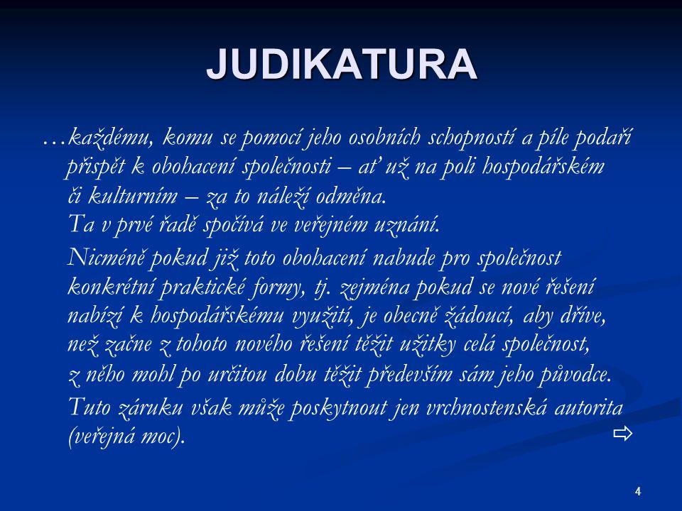 JUDIKATURA …každému, komu se pomocí jeho osobních schopností a píle podaří přispět k obohacení společnosti – ať už na poli hospodářském.