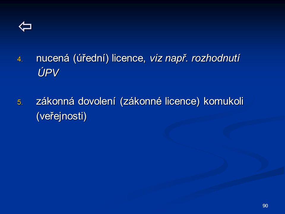  nucená (úřední) licence, viz např. rozhodnutí ÚPV
