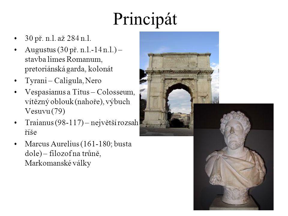Principát 30 př. n.l. až 284 n.l. Augustus (30 př. n.l.-14 n.l.) – stavba limes Romanum, pretoriánská garda, kolonát.
