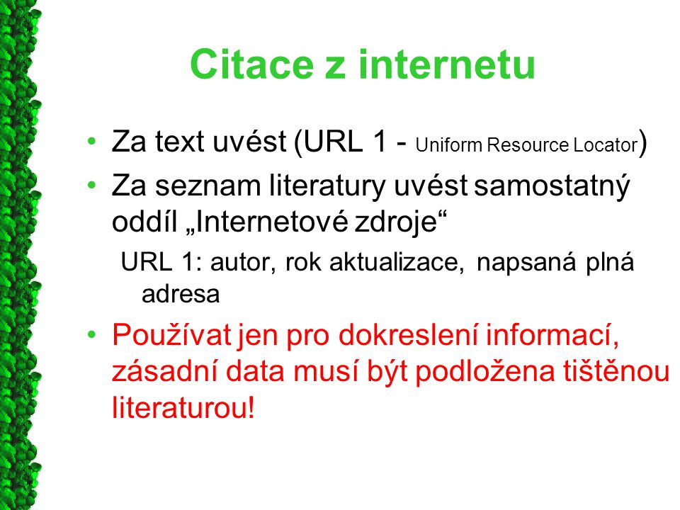 Citace z internetu Za text uvést (URL 1 - Uniform Resource Locator)