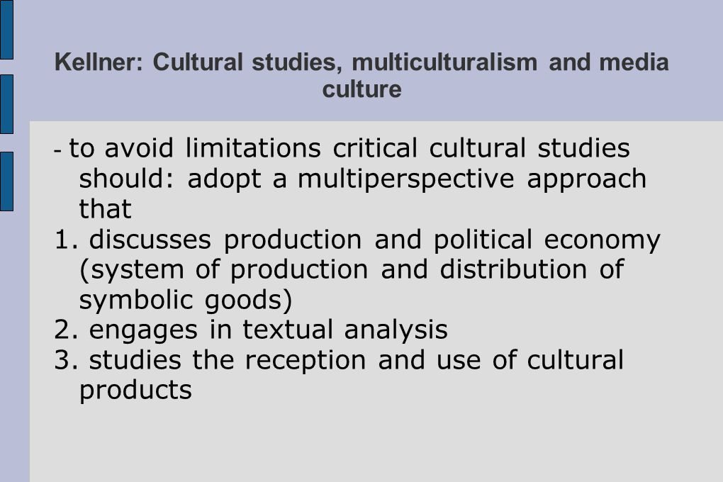 Kellner: Cultural studies, multiculturalism and media culture