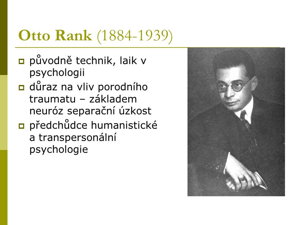 Otto Rank (1884-1939) původně technik, laik v psychologii