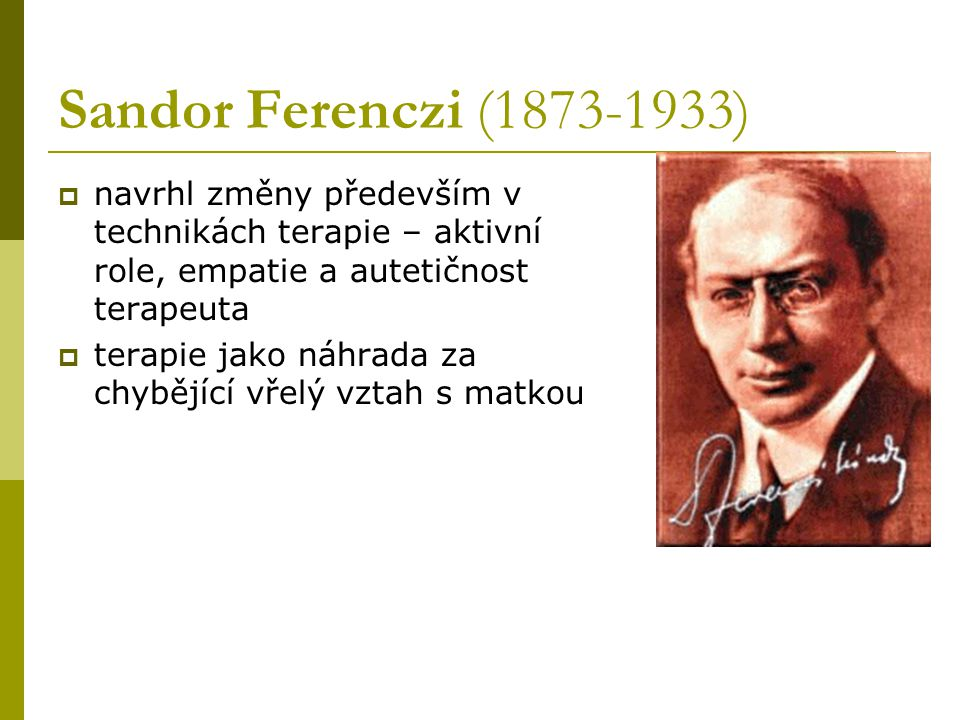 Sandor Ferenczi (1873-1933) navrhl změny především v technikách terapie – aktivní role, empatie a autetičnost terapeuta.