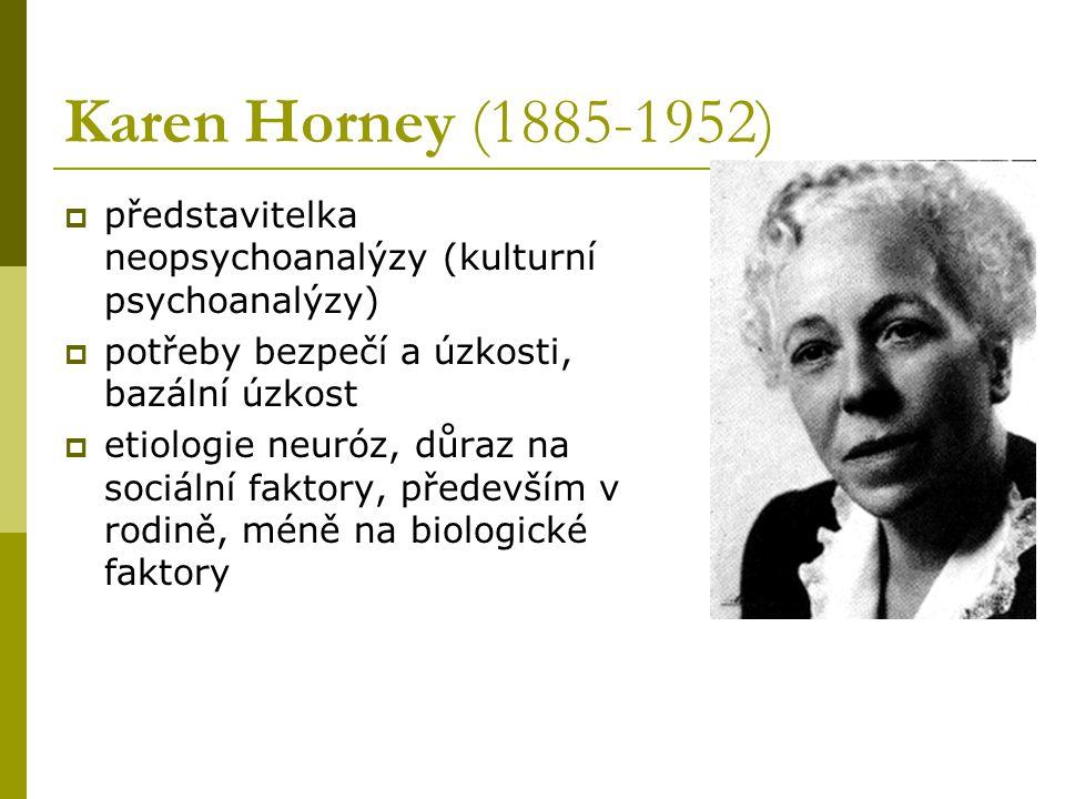 Karen Horney (1885-1952) představitelka neopsychoanalýzy (kulturní psychoanalýzy) potřeby bezpečí a úzkosti, bazální úzkost.
