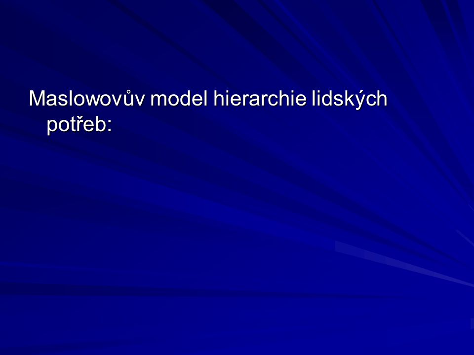 Maslowovův model hierarchie lidských potřeb: