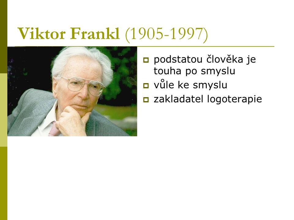Viktor Frankl (1905-1997) podstatou člověka je touha po smyslu
