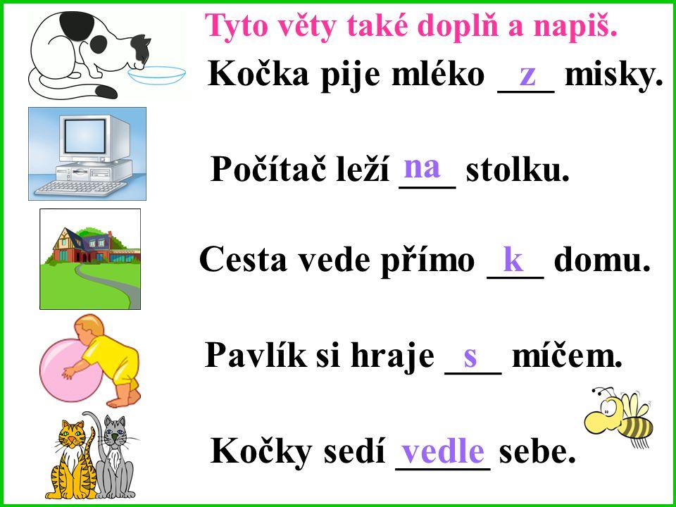Kočka pije mléko ___ misky. z