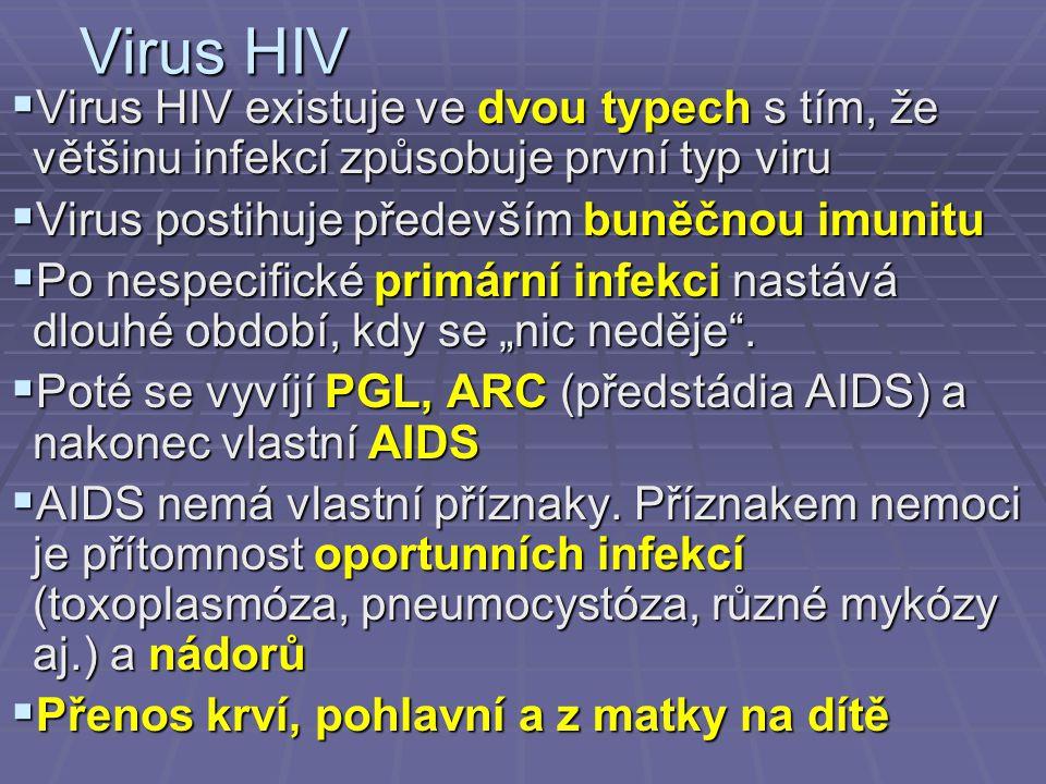Virus HIV Virus HIV existuje ve dvou typech s tím, že většinu infekcí způsobuje první typ viru. Virus postihuje především buněčnou imunitu.