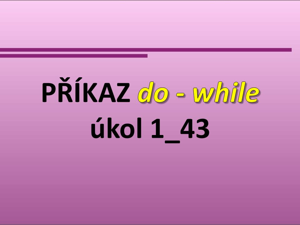 PŘÍKAZ do - while úkol 1_43