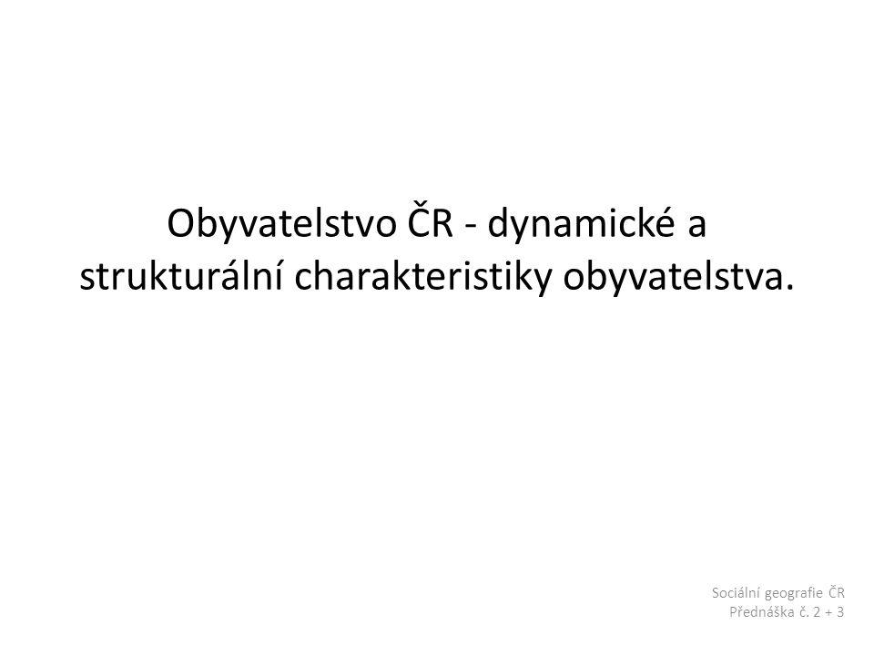 Sociální geografie ČR Přednáška č. 2 + 3