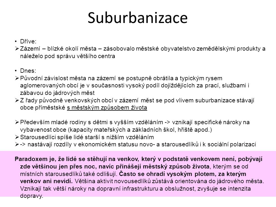 Suburbanizace Dříve: Zázemí – blízké okolí města – zásobovalo městské obyvatelstvo zemědělskými produkty a náleželo pod správu většího centra.