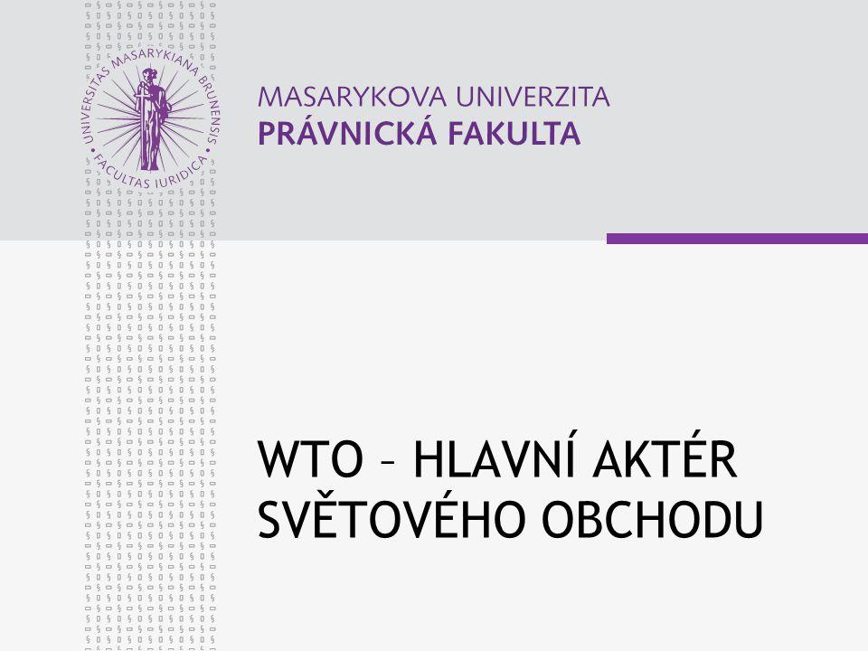 WTO – HLAVNÍ AKTÉR SVĚTOVÉHO OBCHODU