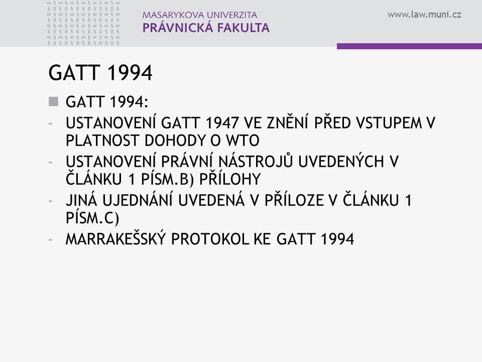 GATT 1994 GATT 1994: USTANOVENÍ GATT 1947 VE ZNĚNÍ PŘED VSTUPEM V PLATNOST DOHODY O WTO.