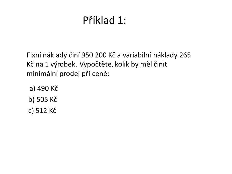 Příklad 1: Fixní náklady činí 950 200 Kč a variabilní náklady 265 Kč na 1 výrobek. Vypočtěte, kolik by měl činit minimální prodej při ceně: