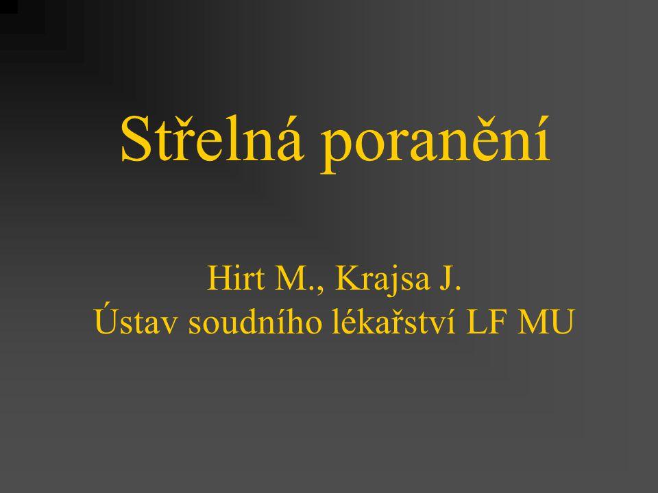Střelná poranění Hirt M., Krajsa J. Ústav soudního lékařství LF MU