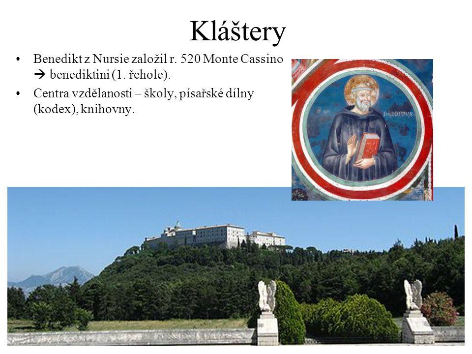 Kláštery Benedikt z Nursie založil r. 520 Monte Cassino  benediktini (1.