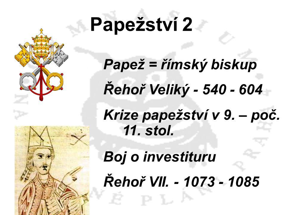 Papežství 2 Papež = římský biskup Řehoř Veliký - 540 - 604