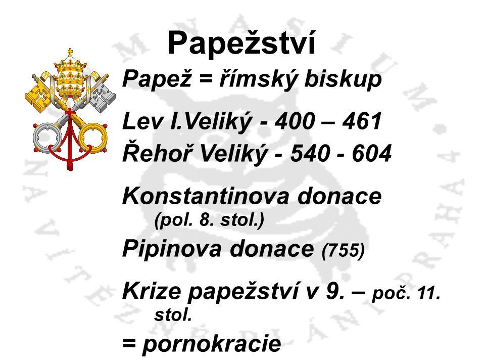 Papežství Papež = římský biskup Lev I.Veliký - 400 – 461