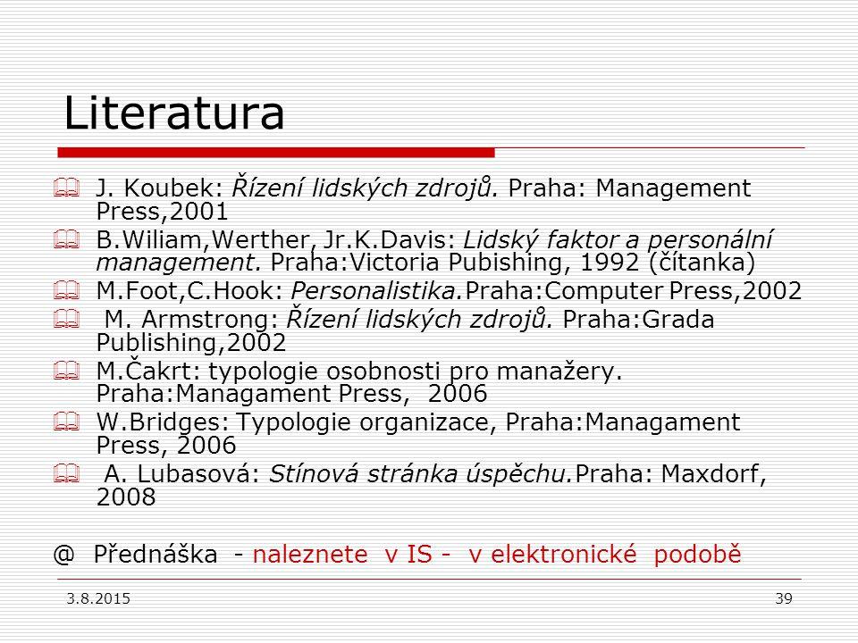 Literatura J. Koubek: Řízení lidských zdrojů. Praha: Management Press,2001.